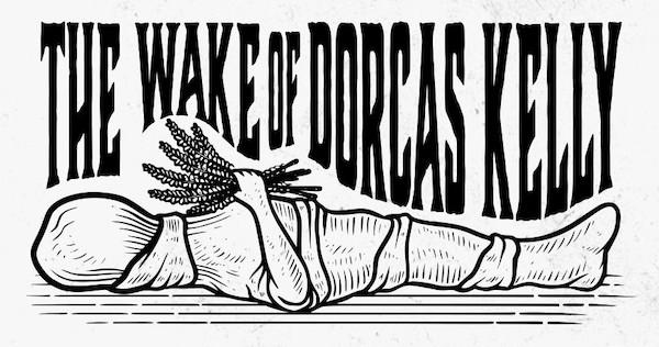 THE WAKE OF DORCAS KELLY